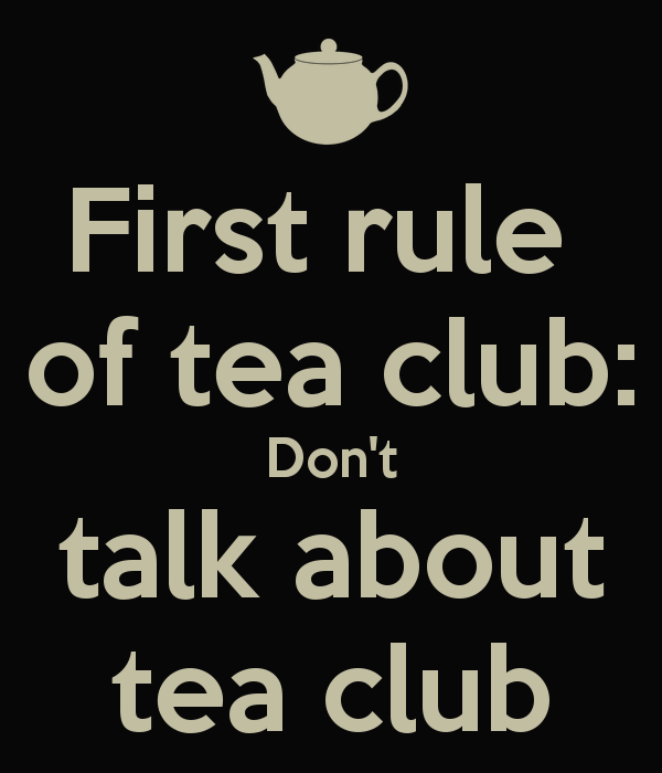 first-rule-of-tea-club-dont-talk-about-tea-club